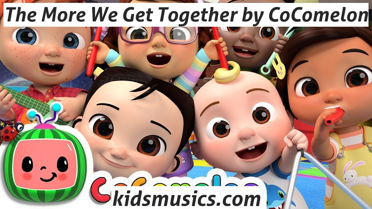 Kidsmusics The More We Get Together By Cocomelon Free Download Mp4 Video 720p Mp3 Pdf Lyrics Kids Music