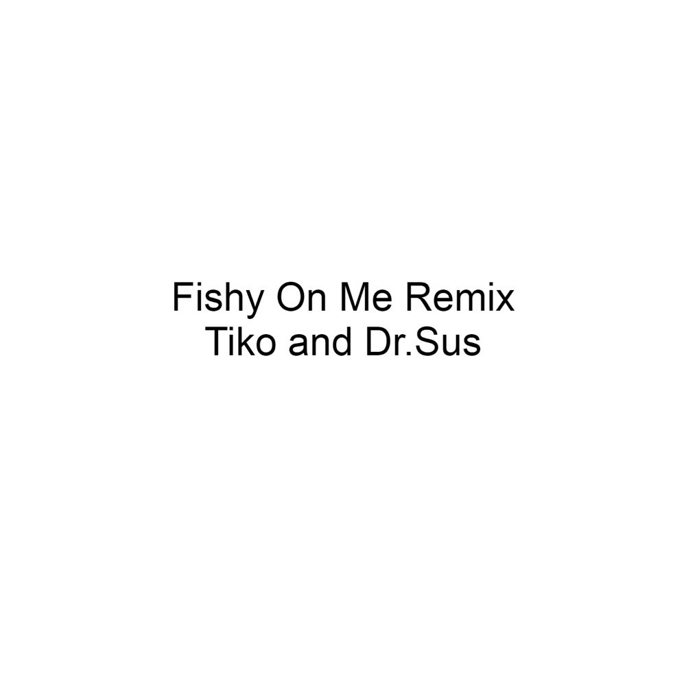 Kidsmusics Download Fishy On Me Feat Tiko Remix By Dr Sus Free Mp3 Zip Archive Flac